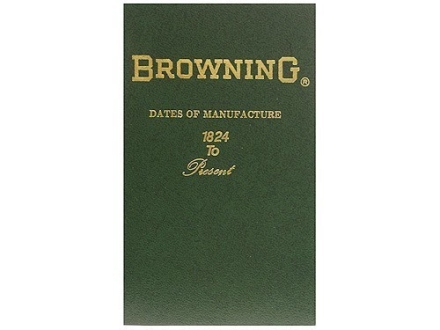 """Browning Dates of Manufacture 1824 to 1988"" Book by George Madis"
