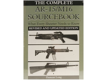 """The Complete AR-15/M16 Sourcebook: What Every Shooter Needs to Know, Revised and Updated Edition"" Book by Duncan Long"