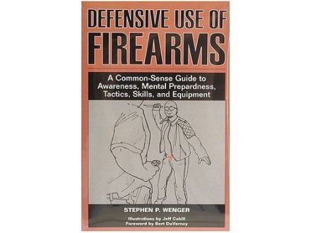 """Defensive Use of Firearms: A Common-Sense Guide to Awareness, Mental Preparedness, Tactics, Skills and Equipment"" Book by Stephen Wenger"