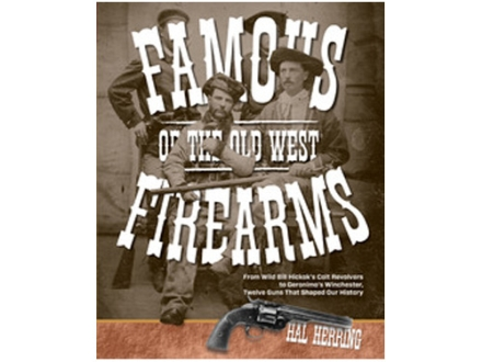"""Famous Firearms of the Old West From Wild Bill Hickok's Colt Revolvers to Geronimo's Winchester, Twelve Guns That Shaped Our History"" Book By Hal Herring"