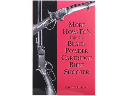 """More How-To's for the Black Powder Cartridge Rifle Shooter"" Book By Paul A. Matthews"