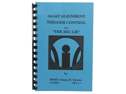 """Sight Alignment, Trigger Control and The Big Lie"" Book by Jim Owens"