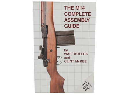"""The M14 Complete Assembly Guide"" Book by Walt Kuleck with Clint McKee"