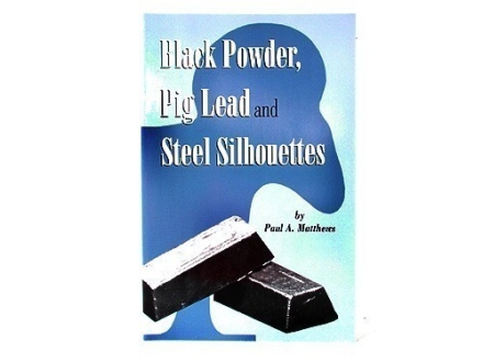 """Black Powder, Pig Lead and Steel Silhouettes"" Book by Paul A. Matthews"