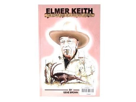 """Elmer Keith: The Other Side of a Western Legend"" Book by Gene Brown"