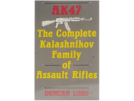 """AK-47: The Complete Kalashnikov Family of Assault Rifles"" Book by Duncan Long"