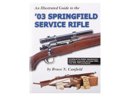 """An Illustrated Guide to the '03 Springfield Service Rifle"" Book by Bruce N. Canfield"