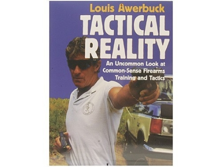 """Tactical Reality: An Uncommon Look at Common-Sense Firearms Training and Tactics"" Book by Louis Awerbuck"