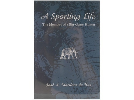 """A Sporting Life: The Memoirs of a Big-Game Hunter"" Book by Jose A. Martinez de Hoz"