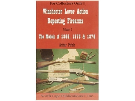 """Winchester Lever Action Repeating Firearms, Volume 1: The Models of 1866, 1873 & 1876"" Book by Arthur Pirkle"