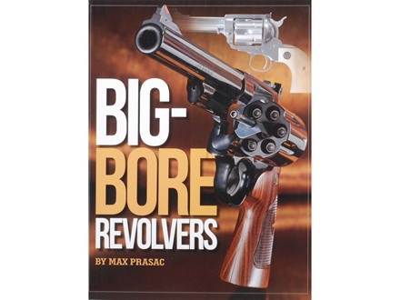 """Big Bore Revolvers""  Book by Max Prasac"