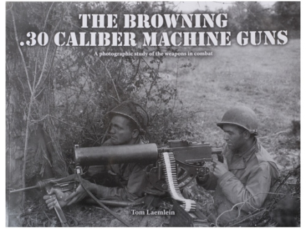 """Browning .30 Caliber Machine Guns"" Book By Tom Laemlein"