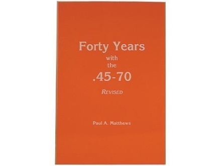 """Forty Years with the 45-70, Revised Edition"" Book by Paul A. Matthews"