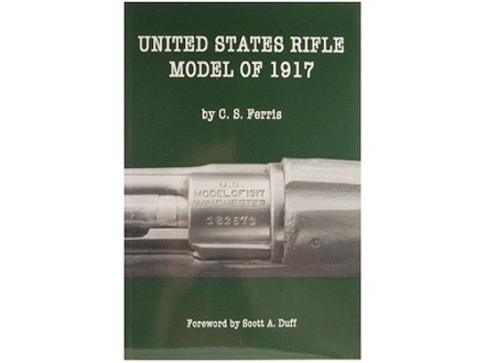 """United States Rifle Model of 1917"" Book by C. S. Ferris"