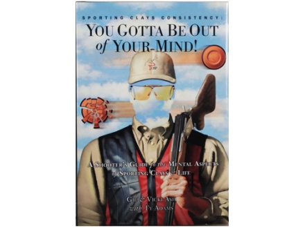 """Sporting Clays Consistency: You Gotta Be Out of Your Mind!"" Book by Gil & Vicki Ash"