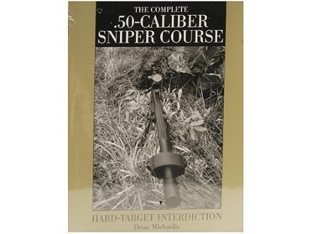 """The Complete .50-Caliber Sniper Course: Hard-Target Interdiction"" Book by Dean Michaelis"