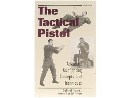 """The Tactical Pistol: Advanced Gunfighting Concepts and Techniques"" Book by Gabriel Suarez"