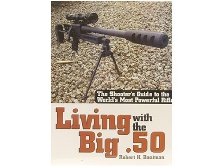"""Living with the Big .50: The Shooter's Guide to the World's Most Powerful Rifle"" Book by Robert Boatman"