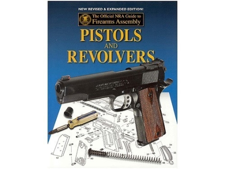 """The Official NRA Guide to Firearms Assembly: Pistols and Revolvers"" Book"