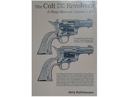 &quot;The Colt Single Action Revolvers: A Shop Manual Volumes 1 &amp; 2&quot; Book by Jerry Kuhnhausen