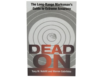 &quot;Dead On: The Long Range Marksman&#39;s Guide to Extreme Accuracy&quot; Book by Tony Noblitt and Warren Gabrilska