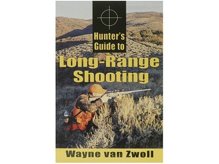 """Hunter's Guide to Long-Range Shooting"" Book by Wayne van Zwoll"