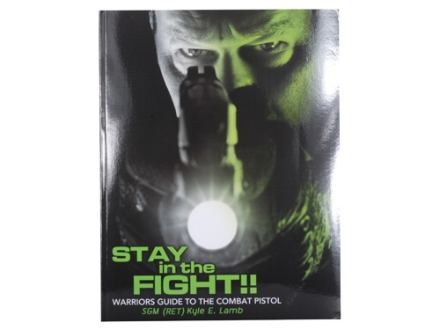 &quot;Stay in the Fight! - Warriors Guide to the Combat Pistol&quot; Book By Kyle E. Lamb
