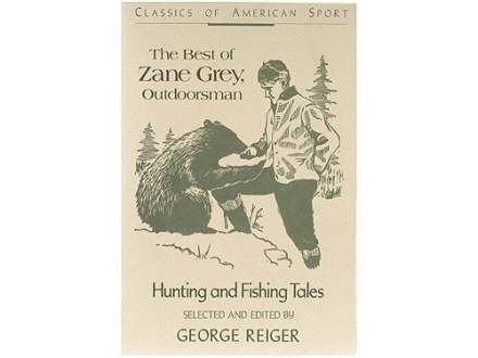 """The Best of Zane Grey, Outdoorsman: Hunting and Fishing Tales"" Book by George Reiger"