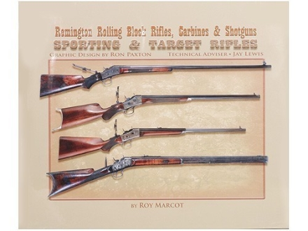 """Remington Rolling Block Rifles, Carbines and Shotguns"" Book by Roy Marcot"