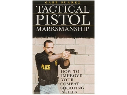 """Tactical Pistol Marksmanship: How to Improve Your Combat Shooting Skills"" Book by Gabriel Suarez"