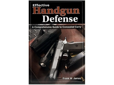 &quot;Effective Handgun Defense: A Comprehensive Guide to Concealed Carry&quot; Book by Frank W. James