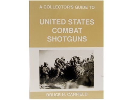 &quot;A Collector&#39;s Guide to United States Combat Shotguns&quot; Book by Bruce Canfield