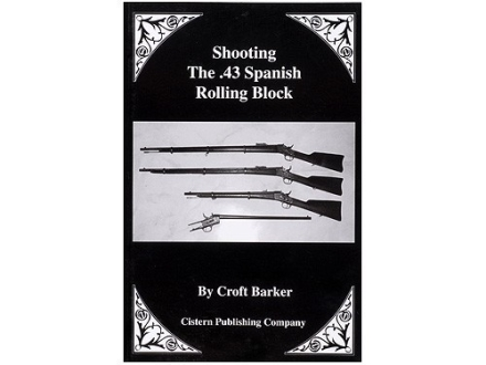 """Shooting the .43 Spanish Rolling Block"" Book by Croft Barker"