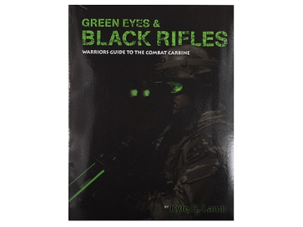 &quot;Green Eyes and Black Rifles - Warriors Guide to the Combat Carbine&quot; Book By Kyle E. Lamb