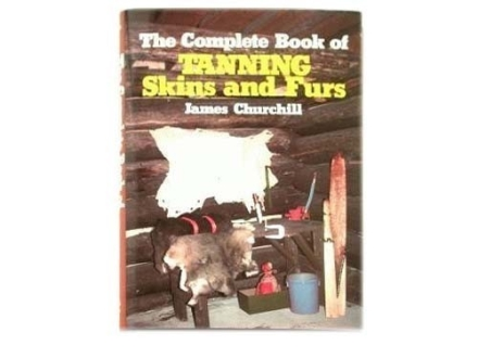 &quot;The Complete Book of Tanning Skins and Furs&quot; Book by James Churchill