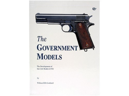 """The Government Models: The Development of the Colt Model of 1911"" Book by William H. D. Goddard"