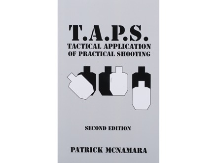 &quot;T.A.P.S. : Tactical Application of Practical Shooting, Second Edition&quot; by Patrick Mcnamara