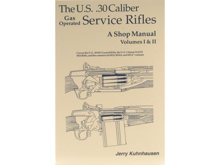 """The U.S. .30 Caliber Gas Operated Service Rifles: A Shop Manual Volumes 1 & 2"" Book by Jerry Kuhnhausen"
