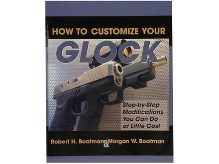 &quot;How to Customize Your Glock: Step-by-Step Modifications You Can Do at Little Cost&quot; Book by Robert Boatman