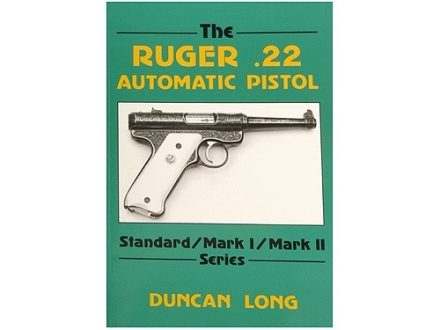 &quot;The Ruger .22 Automatic Pistol: Standard, Mark 1, Mark 2 Series&quot; Book by Duncan Long