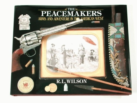 """The Peacemakers: Arms and Adventure in the American West"" Book by R.L. Wilson"