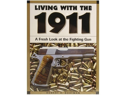 """Living with the 1911: A Fresh Look at the Fighting Gun"" Book by Robert Boatman"