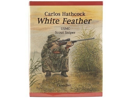 """White Feather: Carlos Hathcock USMC Scout Sniper"" Book by Chandler and Chandler"