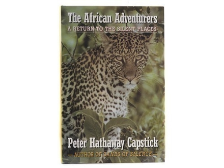 &quot;The African Adventures: A Return to the Silent Places&quot; Book by Peter H. Capstick