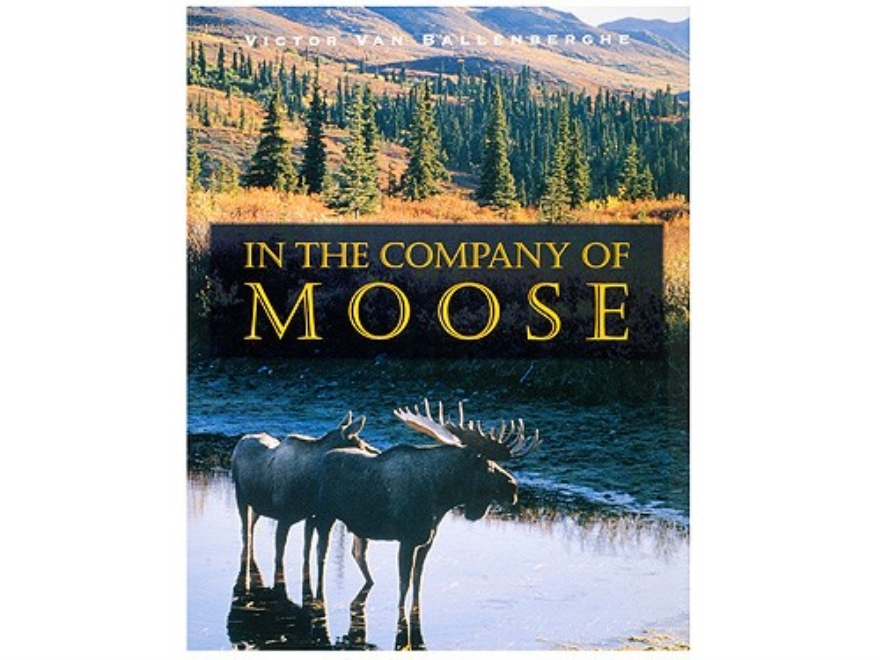 """In The Company of Moose"" Book by Victor Van Ballenberghe"