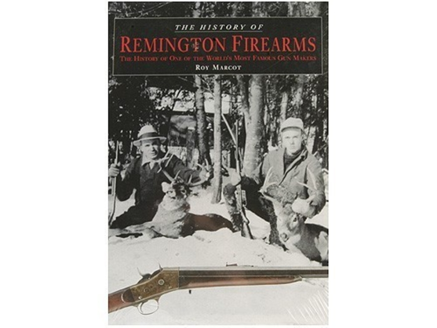 """The History of Remington Firearms"" Book by Roy Marcot"