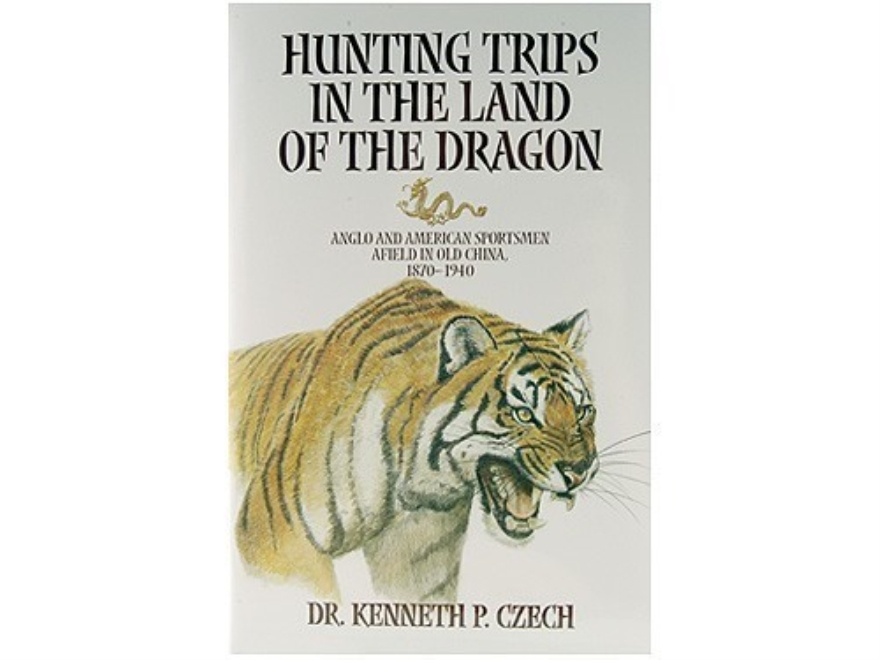 """Hunting Trips in the Land of the Dragon"" Book by Kenneth P. Czech"
