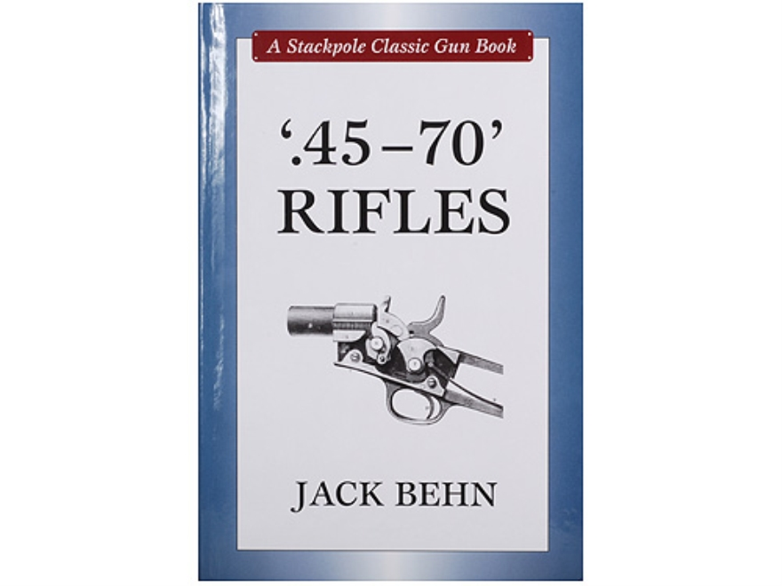 """45-70 Rifles"" Book By Jack Behn"