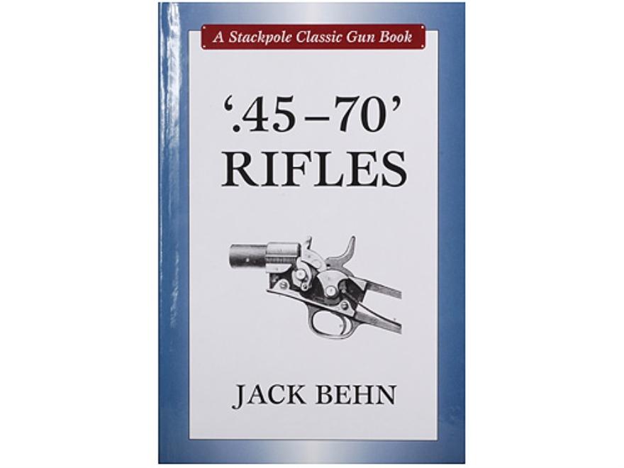 """45-70 Rifles"" Book By Jack Behn"