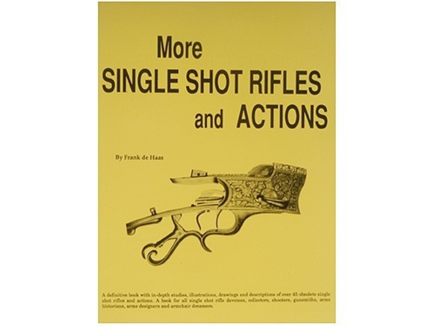 More Single Shot Rifles Actions Book By Frank De Haas